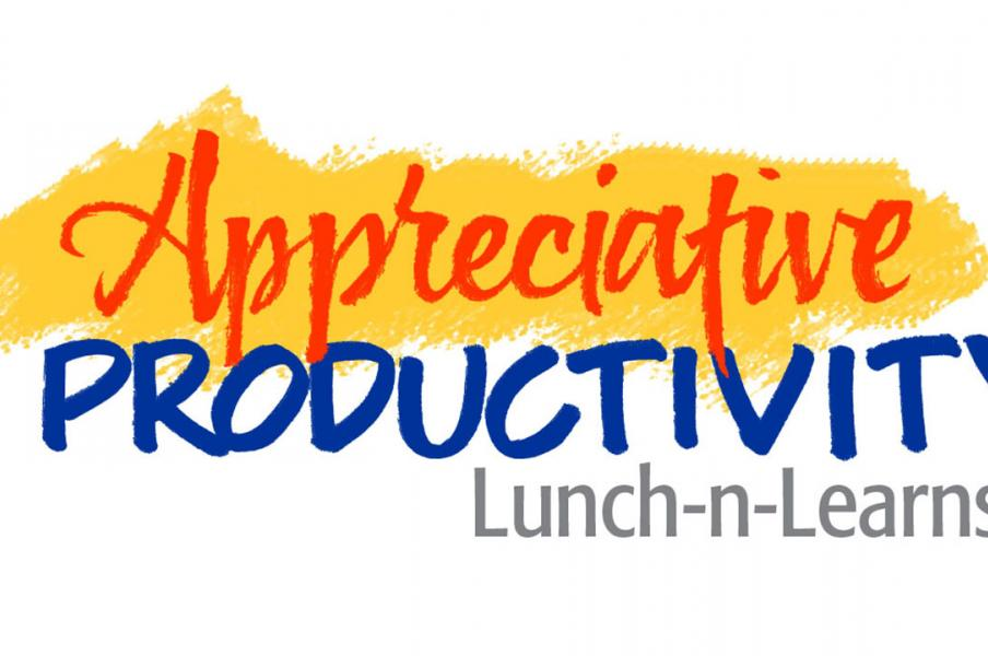 Appreciative Productivity Lunch and Learns